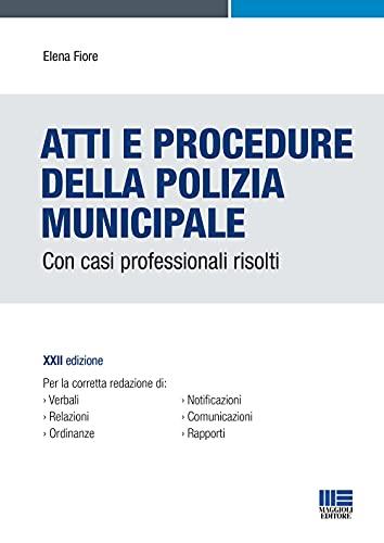 Atti e Procedure della Polizia Municipale. Con casi professionali risolti