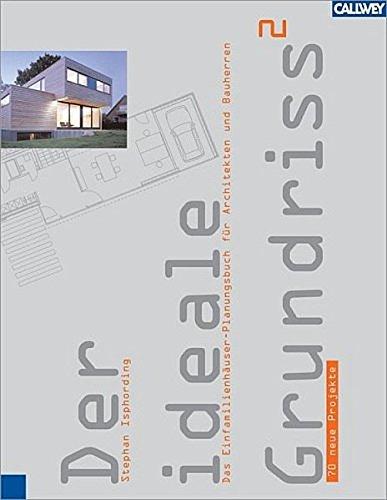 Der ideale Grundriss 2 (völlig überarbeitete Neuauflage): Das Einfamilienhäuser-Planungsbuch für Architekten und Bauherren: Das ... Architekten und Bauherren. 70 neue Projekte