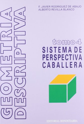 Geometría descriptiva.Tomo IV. Sistema de Perspectiva Caballera.