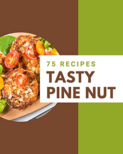 75 Tasty Pine Nut Recipes: Let's Get Started with The Best Pine Nut Cookbook! (English Edition)