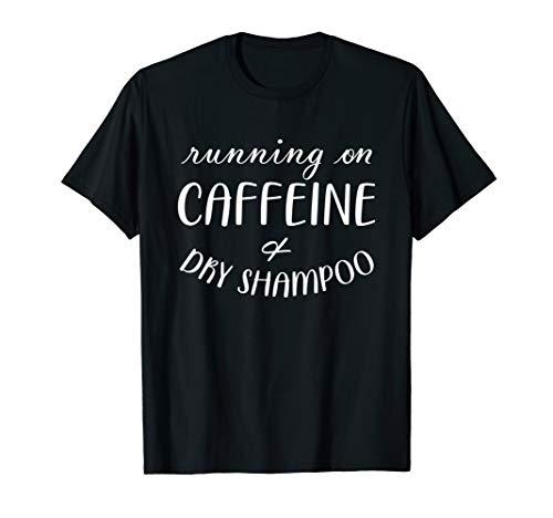 Cute Running on Caffeine and Dry Shampoo Gift T-Shirt