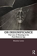 On Insignificance: The Loss of Meaning in the Post-Material Age