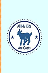 All My Kids Are Goats: Lined journal notebook for goat mom, goat farmer or goat lover