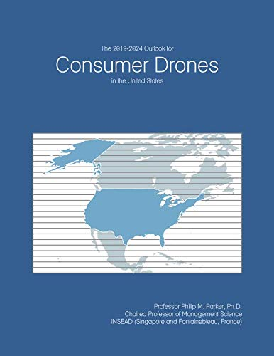 The 2019-2024 Outlook for Consumer Drones in the United States