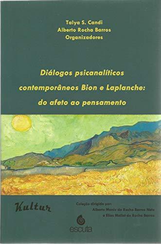 Diálogos Psicanalíticos Contemporâneos Bion e Laplanche: do Afeto ao Pensamento