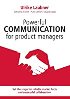Powerful communication for product manager: Set the stage for reliable market facts and successful collaboration