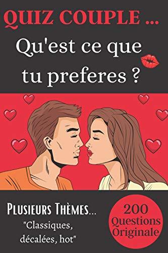 Quiz couple... Quest ce que tu préfères ?: 200 Questions originales avec plusieurs thèmes proposés pour des moments de complicité à deux .