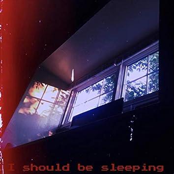 I Should Be Sleeping