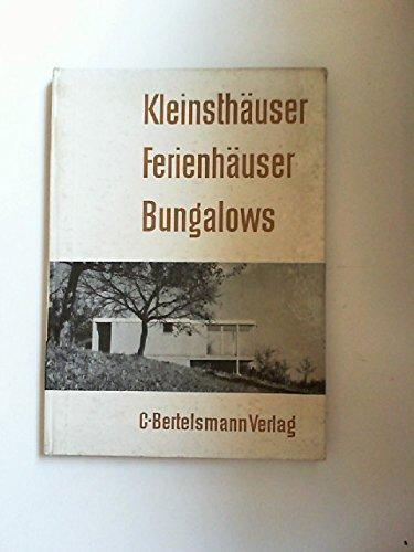Kleinsthäuser: Ferienhäuser - Bungalows. 160 Beispiele kleiner Eigenheime, Wochenendhäuser, Gartenhäuser, kleiner und mittelgroßer Ferienhäuser aus dem In- und Ausland.