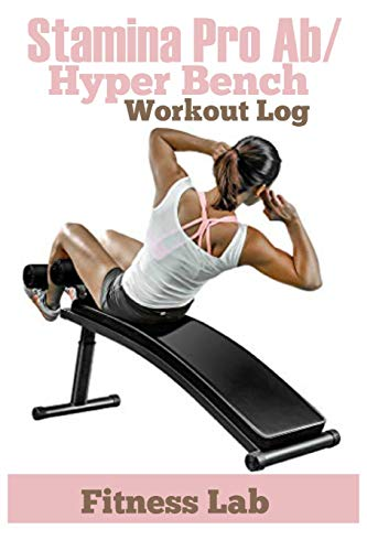 Stamina Pro Ab/Hyper Bench: 100 Pages of 6 x9 Well Designed Log Book to Record Your Weekly Stamina Pro Fitness Activities