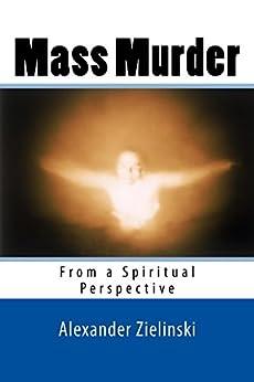 Mass Murder: From a Spiritual Perspective by [Alexander Zielinski]