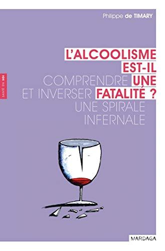 L'alcoolisme est-il une fatalité ?: Comprendre et inverser une spirale infernale