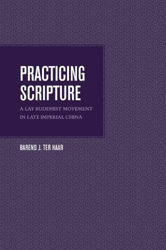 Haar, B: Practicing Scripture: A Lay Buddhist Movement in Late Imperial China