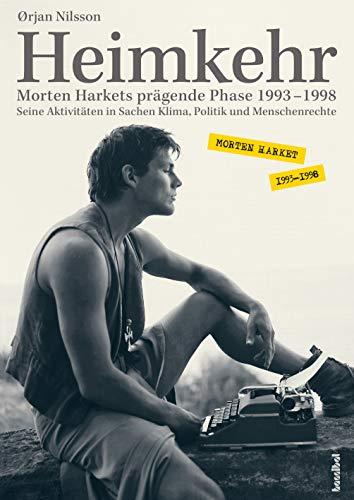 Heimkehr. Morten Harkets prägende Phase 1993-1998 - Seine Aktivitäten in Sachen Klima,Politik und Menschenrechte