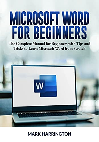 Microsoft Word for Beginners: The Complete Manual for Beginners with Tips and Tricks to Learn Microsoft Word from Scratch (English Edition)