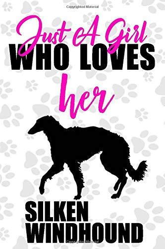 Just A Girl Who Loves Her Silken windhound Dog Notebook: Great gift for girls, Silken windhound journal, Dogs Notebook Gift, Silken windhound ... 110 Pages, 6x9, Soft Cover, Matte Finish