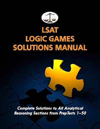 Lsat Logic Games Solutions Manual: Complete Solutions to All Analytical Reasoning Sections from Preptests 1-50.