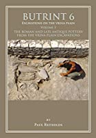 Butrint 6: Excavations on the Vrina Plain: The Roman and Late Antique Pottery from the Vrina Plain Excavations (Butrint Archaeological Monograph)