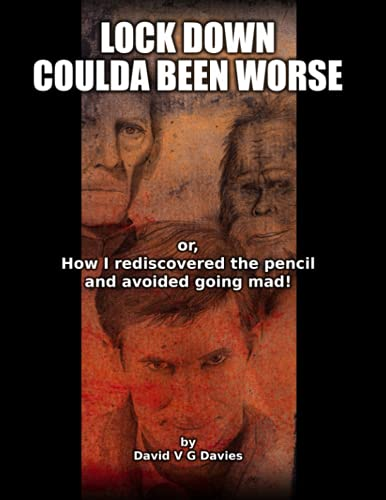 Lock down coulda been worse: or, How I rediscovered the pencil and avoided going mad!