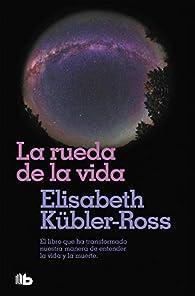 La rueda de la vida par Elisabeth Kübler-Ross