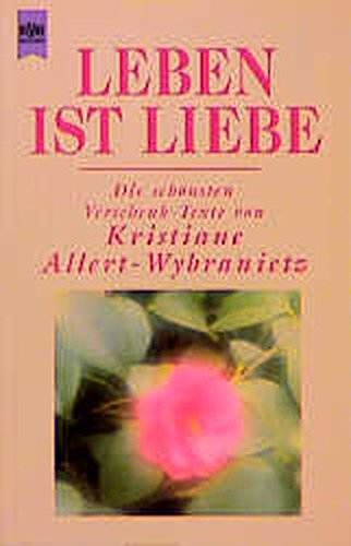 Leben ist Liebe: Die schönsten Verschenk-Texte (Heyne Allgemeine Reihe (01))