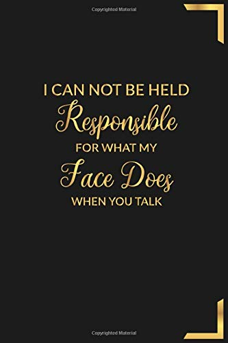 I Can Not be Held Responsible for What My Face Does When You Talk: LA Luxury Art Lined Notebook Journal or Diary Sayings for Co-Workers (Gifts for The Whole Office)