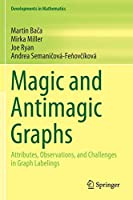 Magic and Antimagic Graphs: Attributes, Observations and Challenges in Graph Labelings (Developments in Mathematics)