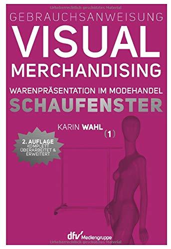 Gebrauchsanweisung Visual Merchandising Band 1 Schaufenster: Warenpräsentation im Modehandel