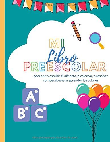 mi libro preescolar Aprende a escribir el alfabeto, a colorear, a resolver rompecabezas, a aprender los colores: Libro de actividades para que los ... niños I Aprender a escribir copiando cartas