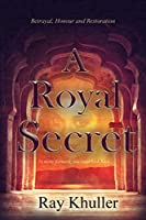 A Royal Secret: Betrayal. Honour. Restoration: To Move Forward...You must look back.