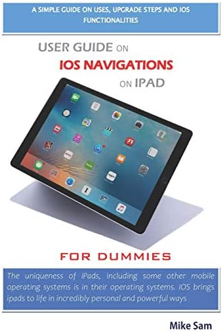USER GUIDE ON IOS NAVIGATIONS ON IPAD FOR DUMMIES A simple guide on uses upgrade steps and ios product image