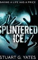 Splintered Ice