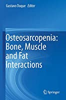Osteosarcopenia: Bone, Muscle and Fat Interactions