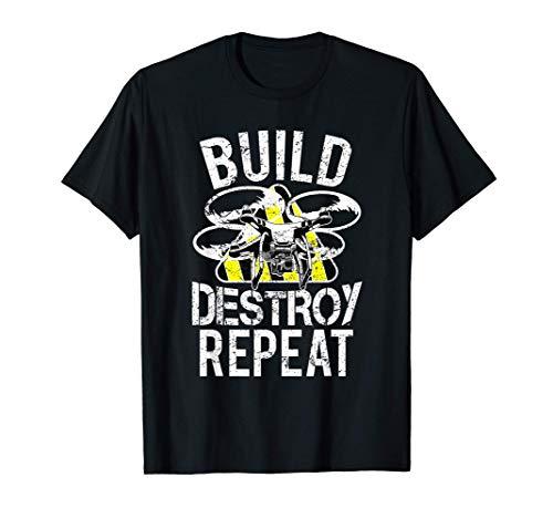 Carrera de Drones Quadcopter - Construir Destruir Repetir Camiseta