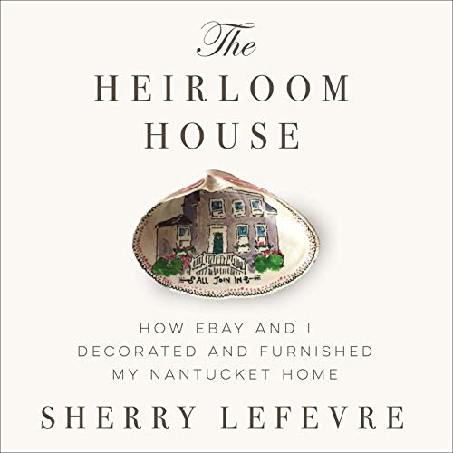 The Heirloom House: How eBay and I Decorated and Furnished My Nantucket Home (English Edition)