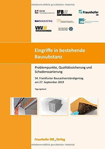 Eingriffe in bestehende Bausubstanz - Problempunkte, Qualitätssicherung und Schadenssanierung.: 54. Frankfurter Bausachverständigentag am 27. September 2019.