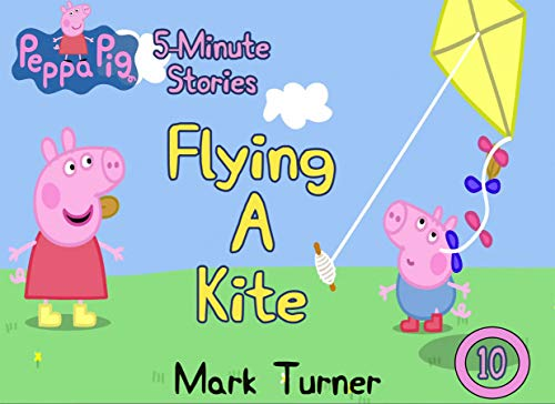 Peppa Pig 5 Minute Stories: Vol 10 - Flying a Kite - Great 5-Minutes Stories Of Peppa Pig For Kids 2-4 Ages (English Edition)