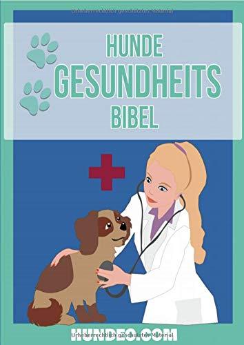 Hunde Gesundheits Bibel : Das Buch zur Hundegesundheit