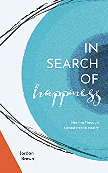 In Search of Happiness: Healing Through Mental Health Poetry by [Jordan Brown]