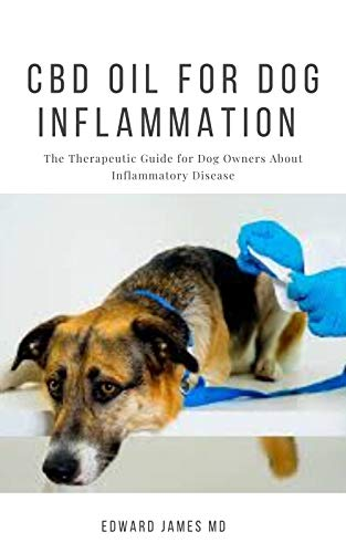 CBD OIL FOR DOG INFLAMMATION: The Therapeutic Guide for Dog Owners About Inflammatory Disease