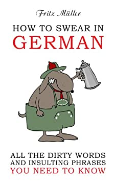 How To Swear In German: All The Dirty Words And Insulting Phrases You Need To Know