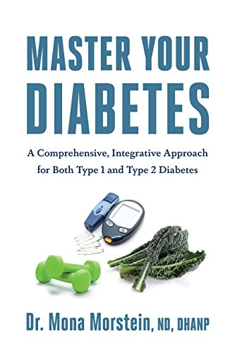 Master Your Diabetes: A Comprehensive, Integrative Approach for Both Type 1 and Type 2 Diabetes (English Edition)