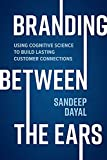 Branding Between the Ears: Using Cognitive Science to Build Lasting Customer Connections (English Edition)