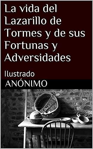 La vida del Lazarillo de Tormes y de sus Fortunas y Adversidades: Ilustrado