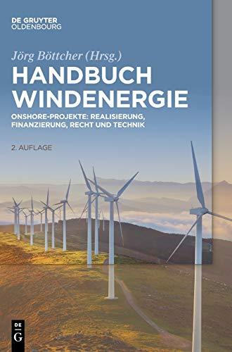 Handbuch Windenergie: Onshore-Projekte: Realisierung, Finanzierung, Recht und Technik