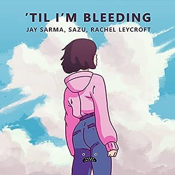 'Til I'm Bleeding