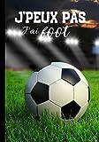 J'peux pas j'ai foot: Carnet de notes pour passionné de foot - footballeur et sport en équipes -  journal ligné original et drôle - ballon| 100 pages au format 7*10 pouces