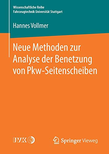 Neue Methoden zur Analyse der Benetzung von Pkw-Seitenscheiben (Wissenschaftliche Reihe Fahrzeugtechnik Universität Stuttgart)