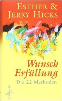 Wunscherfüllung: Die 22 Methoden von Esther Hicks ,,Jerry Hicks ( 17. August 2006 )