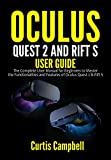 Oculus Quest 2 and Rift S User Guide: The Complete User Manual for Beginners to Master the Functionalities and Features of Oculus Quest 2 & Rift S